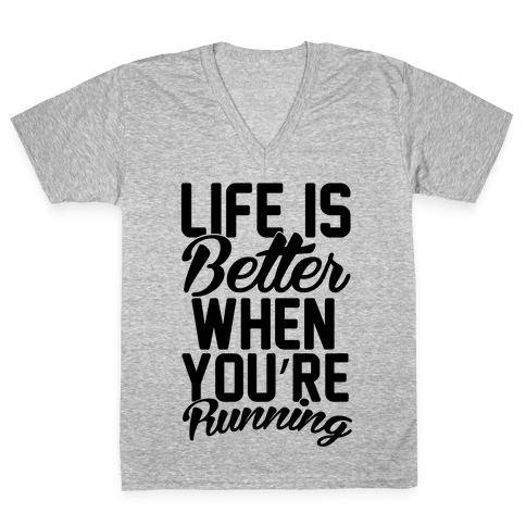 Life Is Better When You're Running V-Neck Tee Shirt