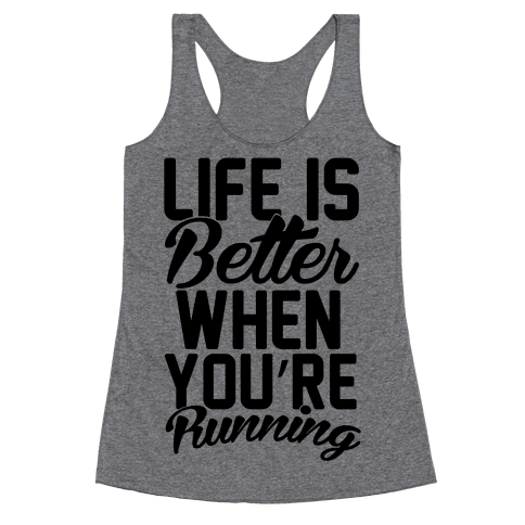 Life Is Better When You're Running Racerback Tank Top