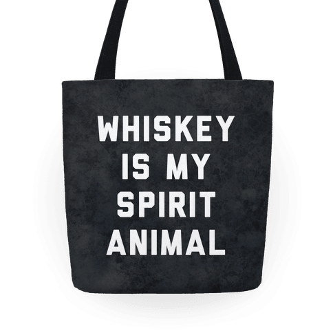 Whiskey Is My Spirit Animal Tote