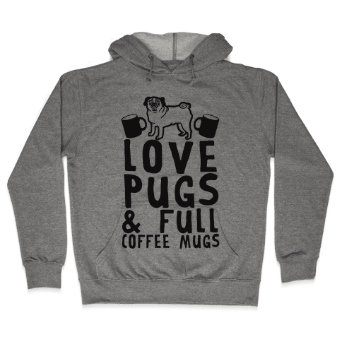 Love Pugs And Full Coffee Mugs Hooded Sweatshirt