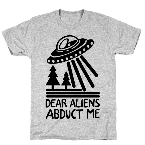 Dear Aliens, Abduct Me T-Shirt