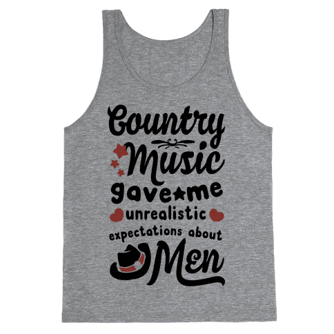 Country Music Gave Me Unrealistic Expectations About Men Tank Top