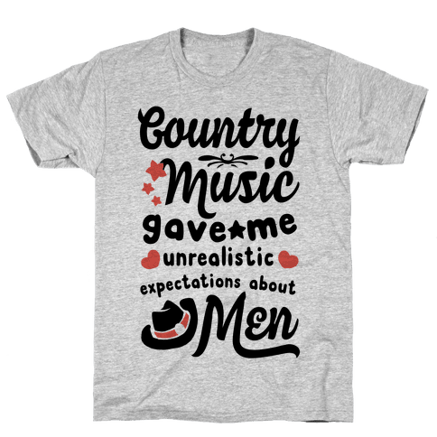 Country Music Gave Me Unrealistic Expectations About Men Mens T-Shirt