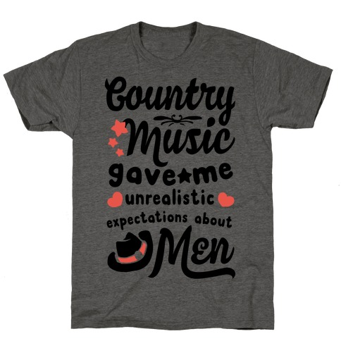 Country Music Gave Me Unrealistic Expectations About Men T-Shirt