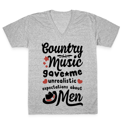 Country Music Gave Me Unrealistic Expectations About Men V-Neck Tee Shirt