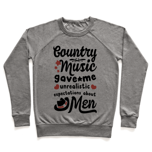 Country Music Gave Me Unrealistic Expectations About Men Pullover