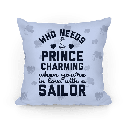 Who Needs Prince Charming? (U.S. Navy) Pillow