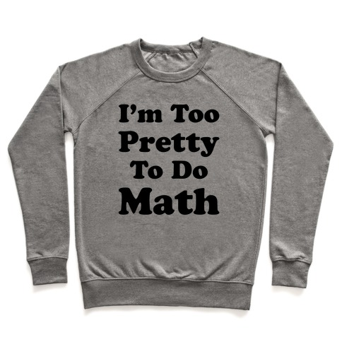 I'm Too Pretty To Do Math Pullover