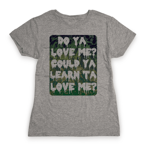 Do ya love me? Womens T-Shirt