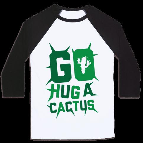 Go Hug A Cactus Baseball Tee