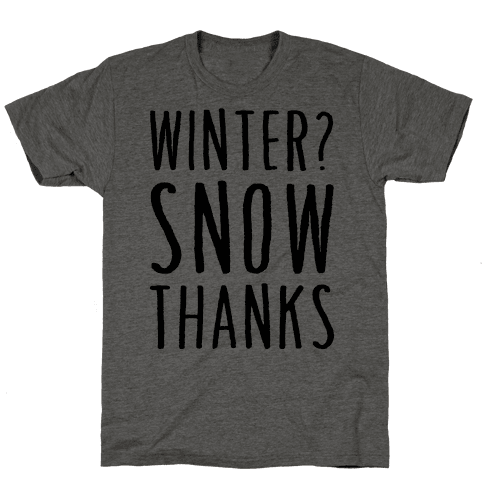 Winter? Snow Thanks Mens T-Shirt