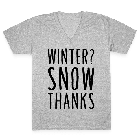 Winter? Snow Thanks V-Neck Tee Shirt