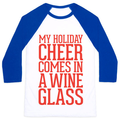My Holiday Cheer Comes In A Wine Glass Baseball Tee