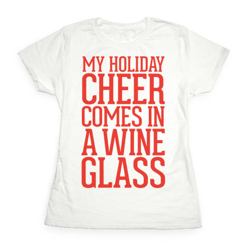My Holiday Cheer Comes In A Wine Glass Womens T-Shirt