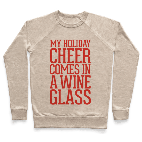 My Holiday Cheer Comes In A Wine Glass Pullover