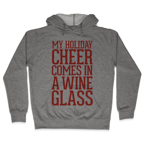 My Holiday Cheer Comes In A Wine Glass Hooded Sweatshirt