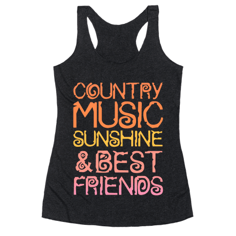 Country Music, Sunshine and Best Friends Racerback Tank Top