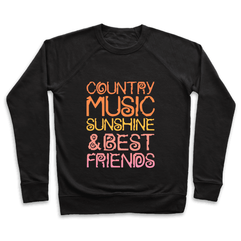 Country Music, Sunshine and Best Friends Pullover