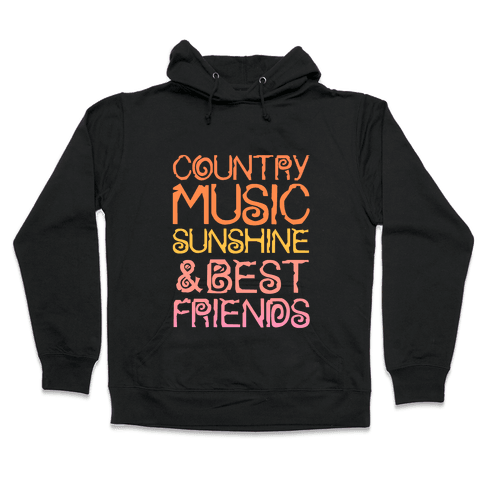 Country Music, Sunshine and Best Friends Hooded Sweatshirt