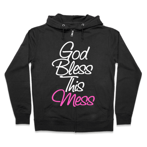 God Bless This Mess Zip Hoodie