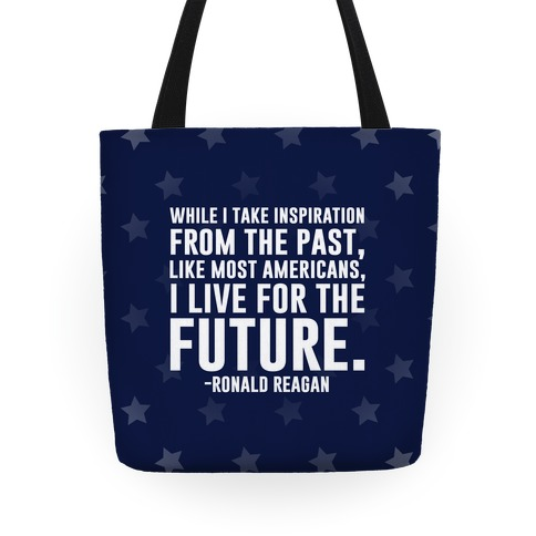 While I Take Inspiration From The Past Like Most Americans I Live For The Future Tote