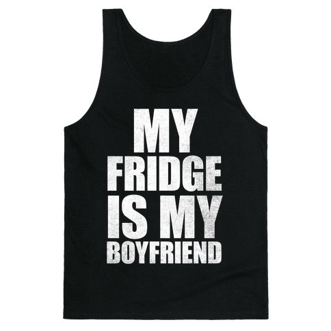 My Fridge Is My Boyfriend (White Ink) Tank Top