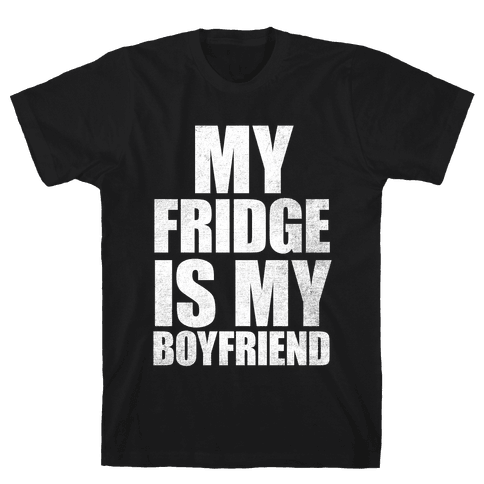 My Fridge Is My Boyfriend (White Ink) Mens T-Shirt