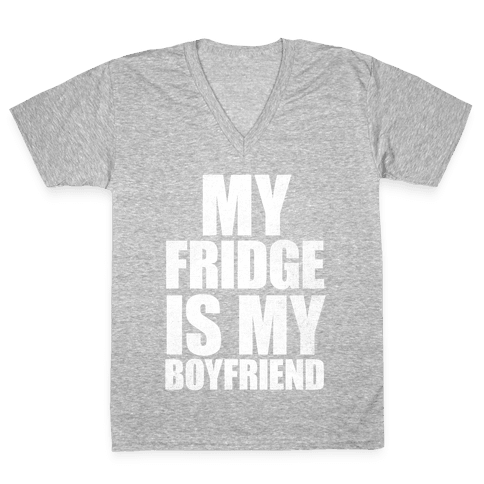 My Fridge Is My Boyfriend (White Ink) V-Neck Tee Shirt