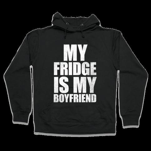 My Fridge Is My Boyfriend (White Ink) Hooded Sweatshirt
