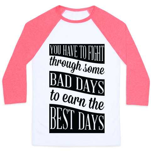 You Have to Fight Through Some Bad Days to Earn the Best Days Baseball Tee