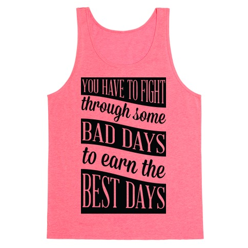 You Have to Fight Through Some Bad Days to Earn the Best Days Tank Top