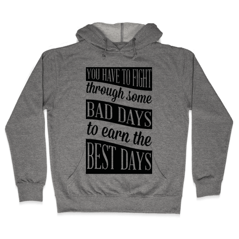 You Have to Fight Through Some Bad Days to Earn the Best Days Hooded Sweatshirt
