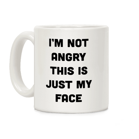I'm Not Angry This Is Just My Face Coffee Mug