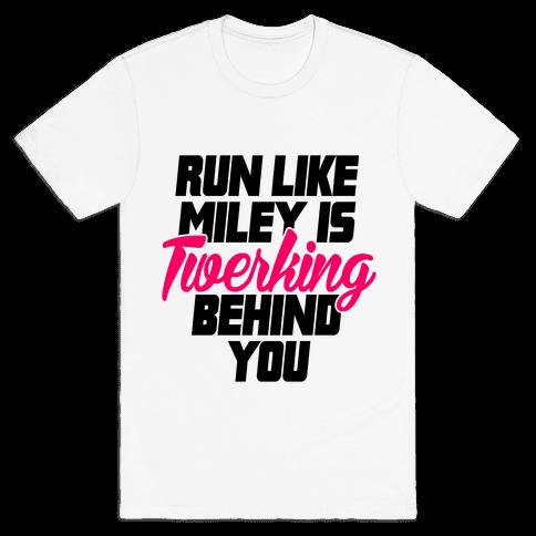 Run Like Miley Is Twerking Behind You Mens T-Shirt