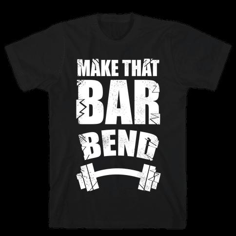 Make That Bar Bend! Mens T-Shirt