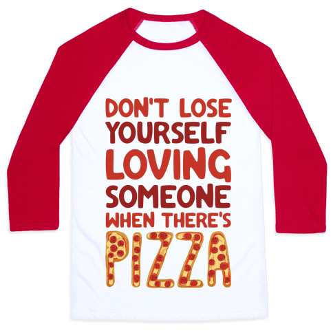 Don't Lose Yourself Loving Someone When There's Pizza Baseball Tee