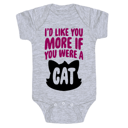I'd Like You More If You Were A Cat Baby Onesy