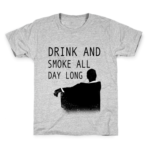 Drink and Smoke All Day Long Kids T-Shirt