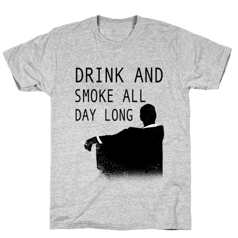 Drink and Smoke All Day Long Mens T-Shirt