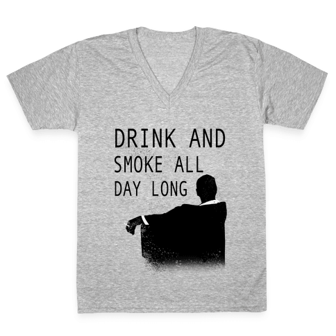 Drink and Smoke All Day Long V-Neck Tee Shirt