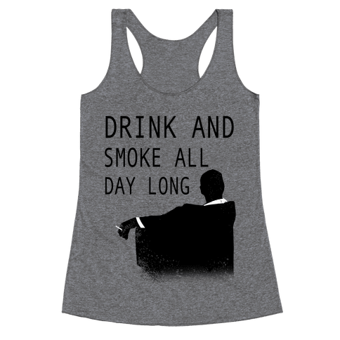 Drink and Smoke All Day Long Racerback Tank Top