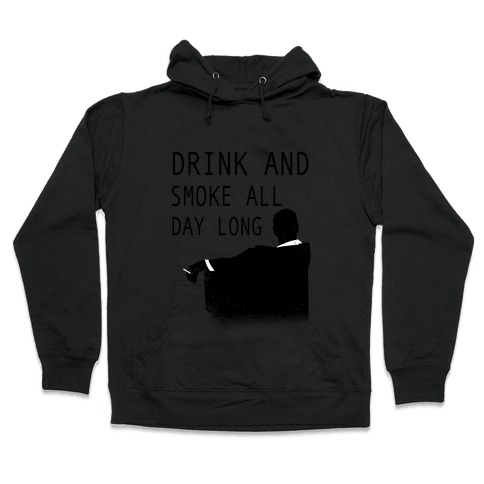 Drink and Smoke All Day Long Hooded Sweatshirt