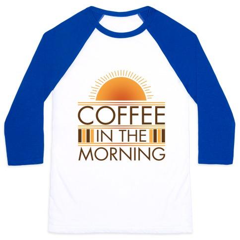 Coffee In The Morning Baseball Tee