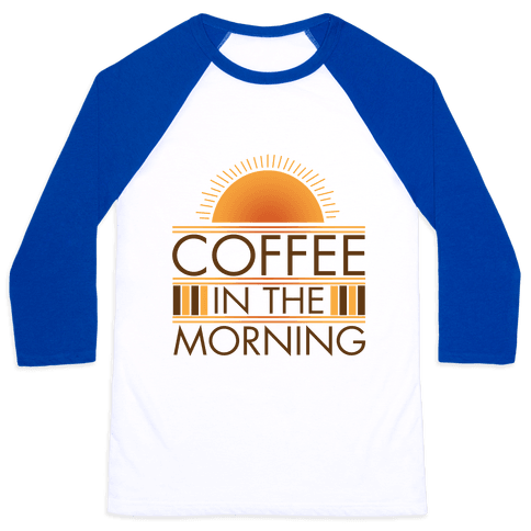 Coffee In The Morning Baseball Tee