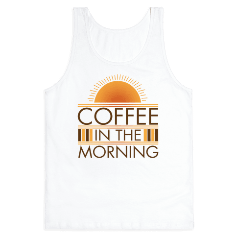 Coffee In The Morning Tank Top