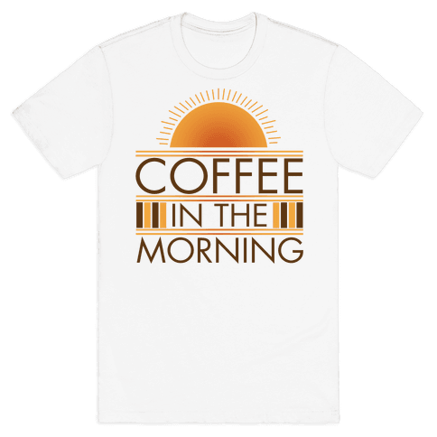 Coffee In The Morning Mens T-Shirt