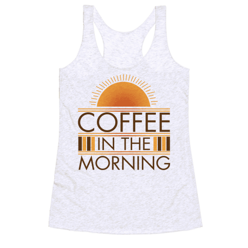 Coffee In The Morning Racerback Tank Top