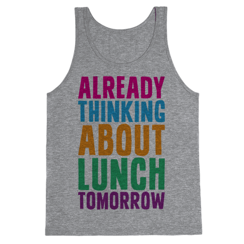 Already Thinking About Lunch Tomorrow Tank Top