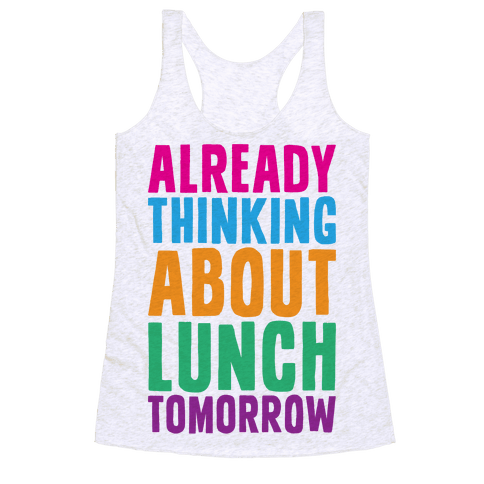 Already Thinking About Lunch Tomorrow Racerback Tank Top
