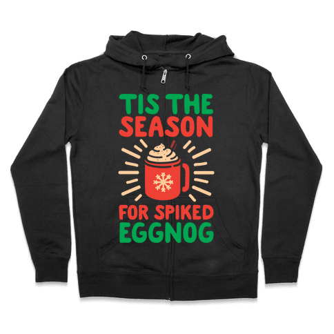 Tis The Season For Spiked Eggnog Zip Hoodie
